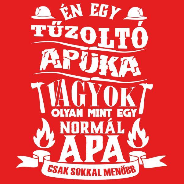 tűzoltó idézetek Polod.hu   TŰZOLTÓ APUKÁKNAK PÓLÓ   Writing, Calm artwork, Stencils