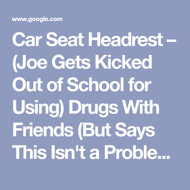 Car Seat Headrest Joe Gets Kicked Out Of School For Using Drugs