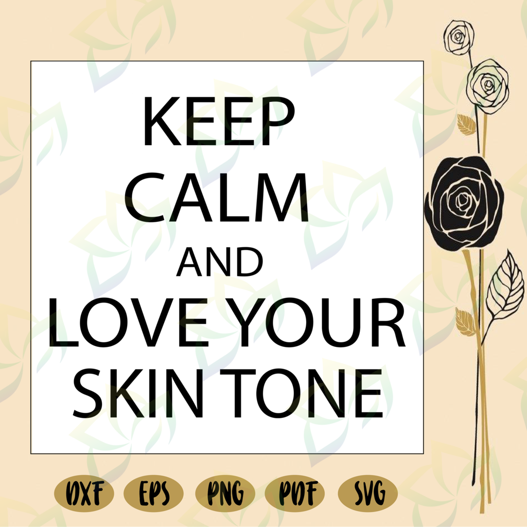 Keep Calm And Love Your Skin Tone Skin Tone Skin Tone Girl Skincare Gift For Girls Be Confident Funny Girl Gift Black Girl Black Girl Svg Melanin Party Keep Calm And