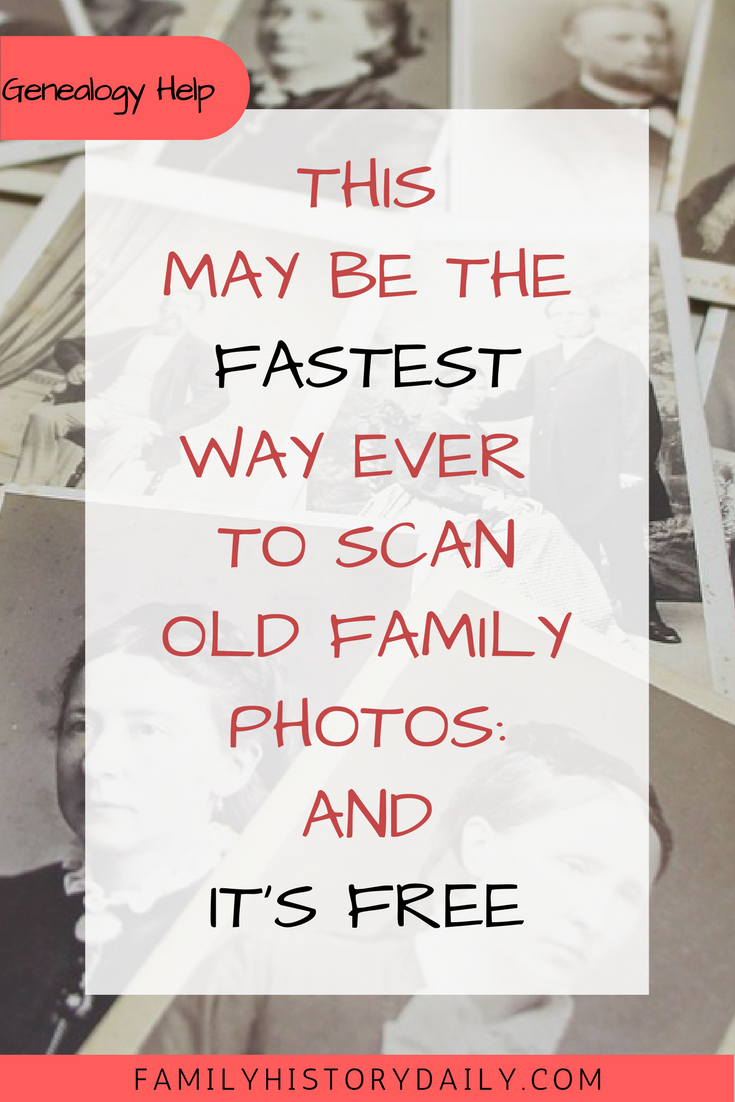 This May Be The Fastest Way Ever To Scan Old Family Photos And It S Free With Images Old Family Photos Genealogy Free Family Genealogy