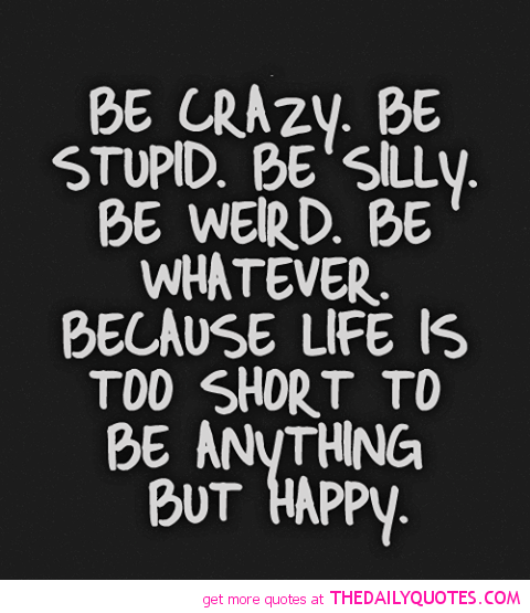 Pinterest Crazy Quotes: Be-crazy-stupid-weird-happy-quotes-sayings-pictures.png