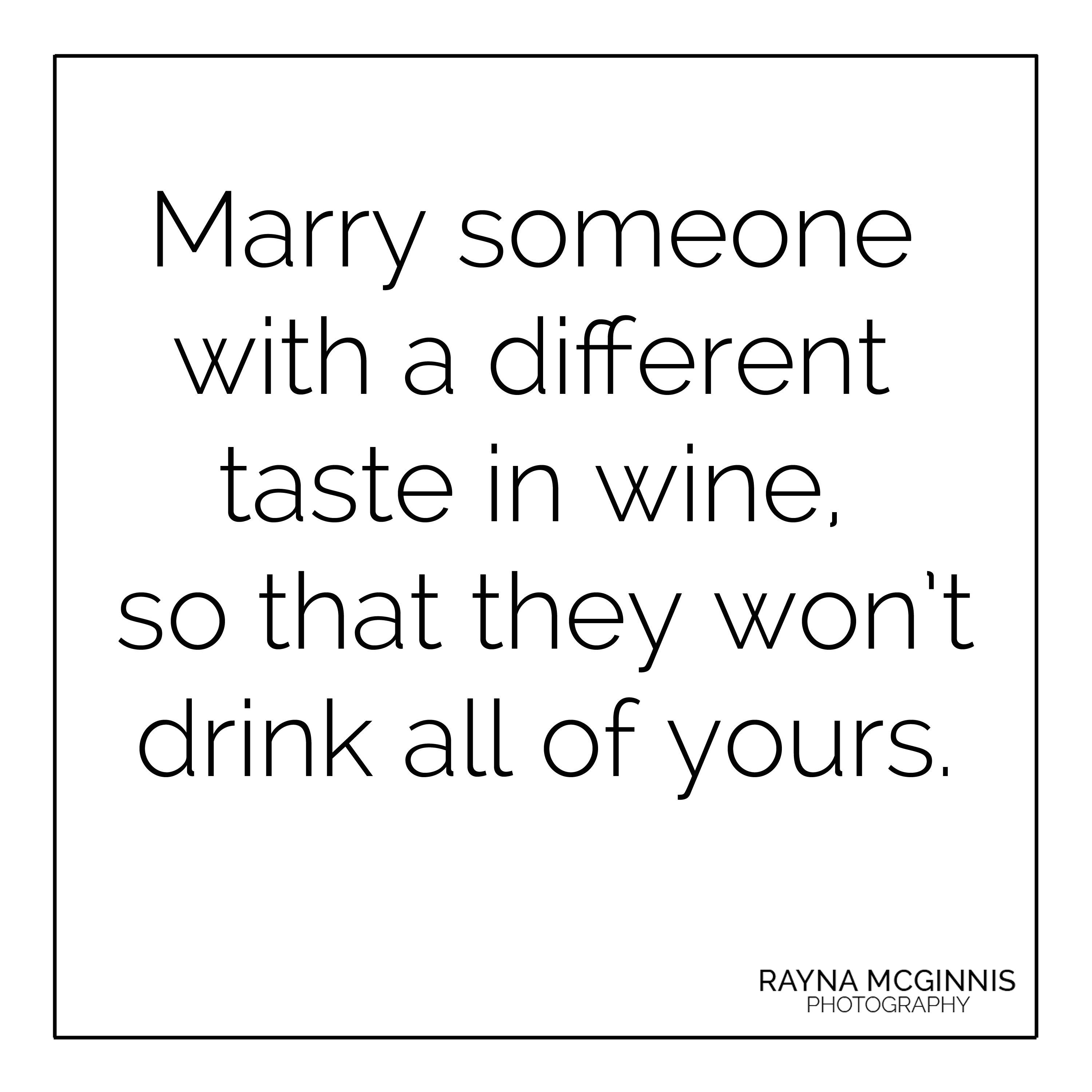 Wine Love Quotes Marry Someone With A Different Taste In Wine So That They Won't