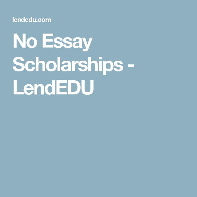 no essay scholarships students no essay scholarships