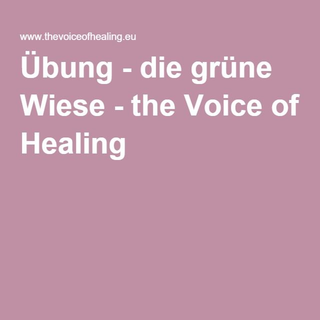 Übung - die grüne Wiese - the Voice of Healing