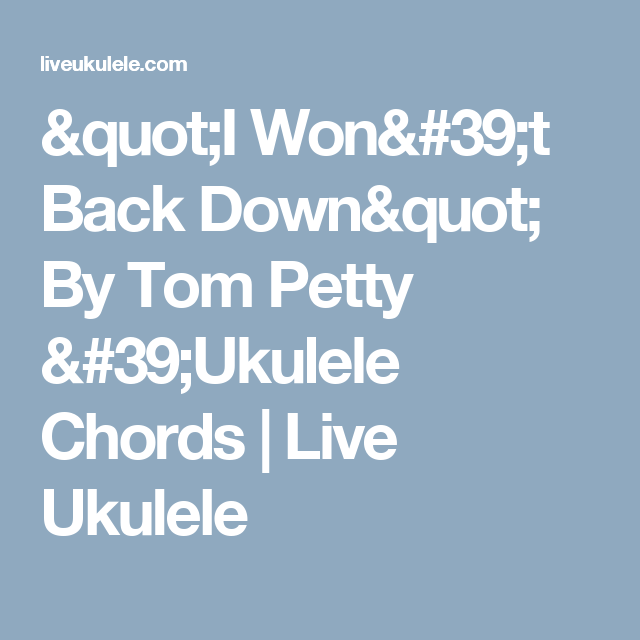I Wont Back Down By Tom Petty Ukulele Chords Live Ukulele