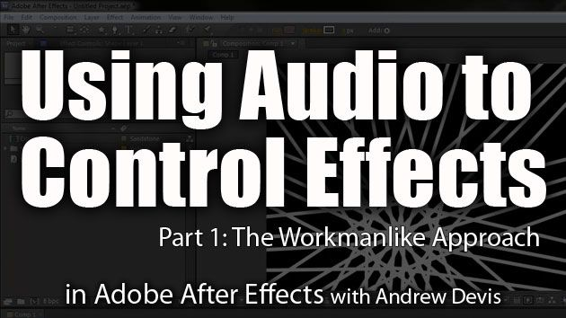 Using Audio To Control Effects - 1 - The Workmanlike Approach : Adobe After Effects Podcast