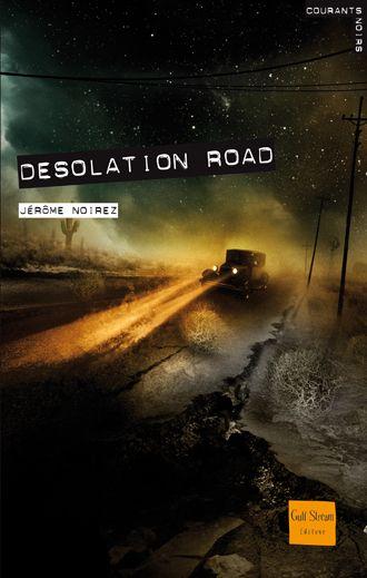 Desolation road  Auteur : NOIREZ Jérome Illustrateur : POLICE Aurélien