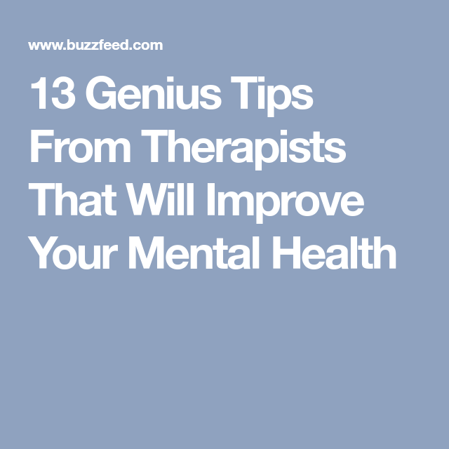 13 Genius Tips From Therapists That Will Improve Your Mental Health