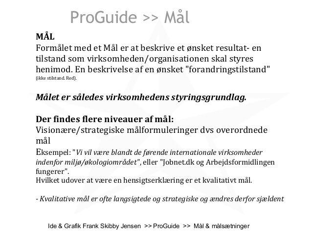 Ide & Grafik Frank Skibby Jensen >> ProGuide >> Mål & målsætninger ProGuide >> Mål MÅL Formålet med et Mål er at beskrive ...
