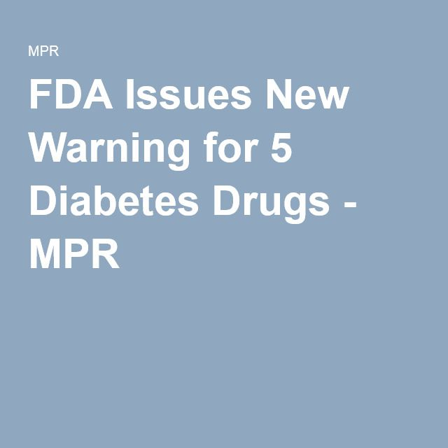 FDA Issues New Warning for 5 Diabetes Drugs - MPR