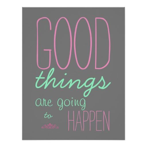 good things are going to happen poster | Zazzle