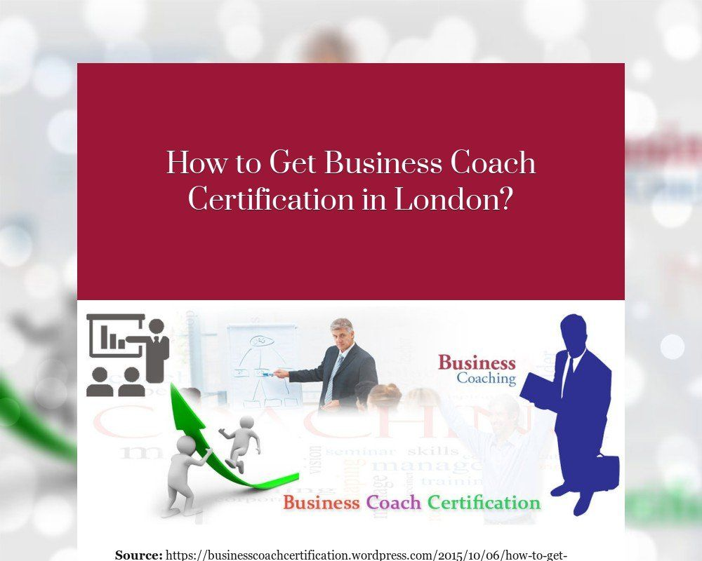 How To Get Business Coach Certification In London Misc Business