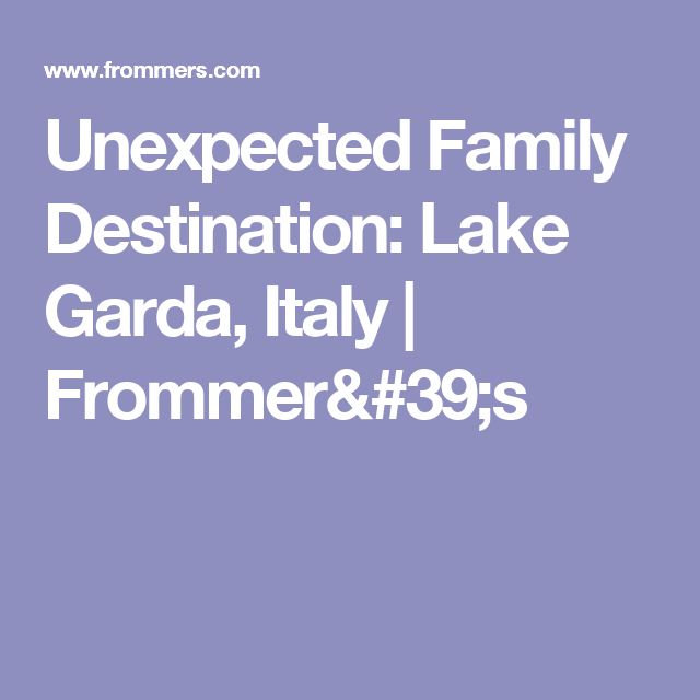 Unexpected Family Destination: Lake Garda, Italy | Frommer's