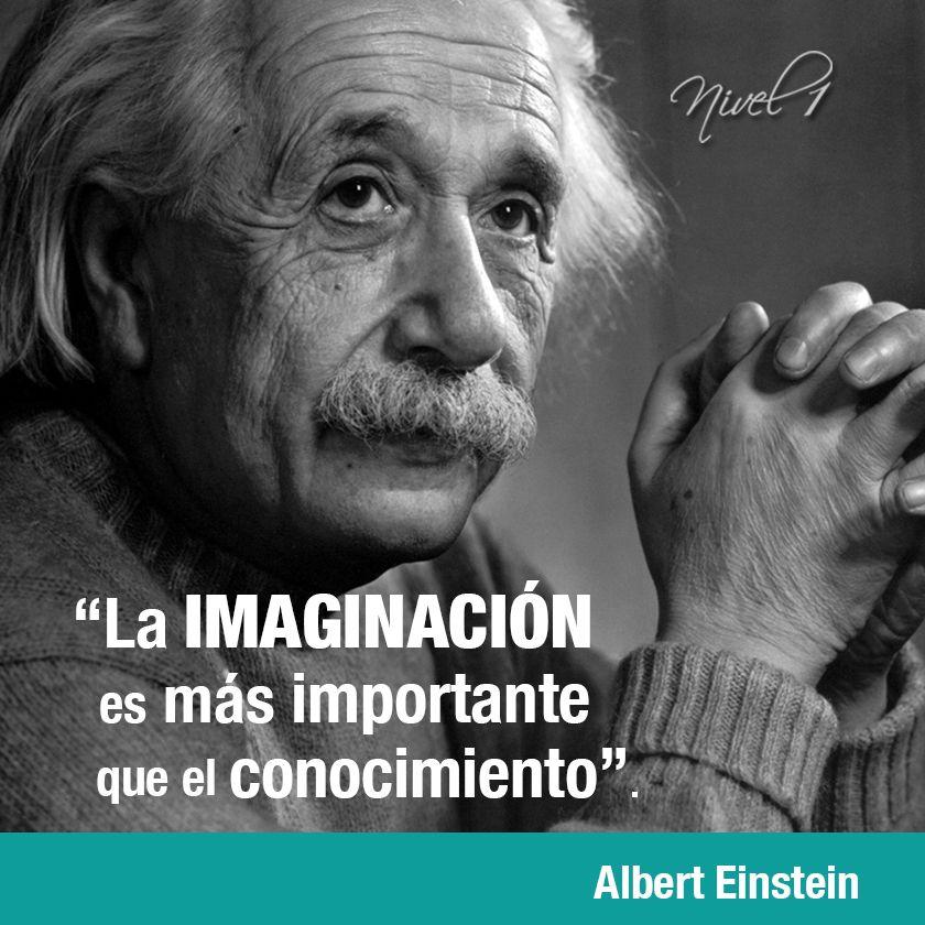 La Imaginación Es Más Importante Que El Conocimiento El Conocimiento Es Limitado La Imaginación Rodea Al Mun Einstein Albert Einstein Albert Einstein Quotes