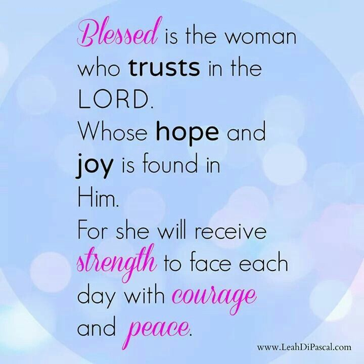 Quotes On Female Strength: Blessed Is The Woman Who Trusts In The Lord.