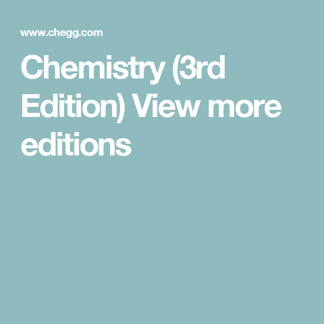 Chemistry 3rd Edition View More Editions Chemistry Homework Help Solutions