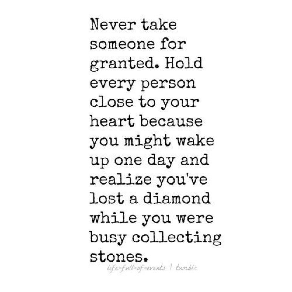 Taking Life For Granted Quotes Never Take Someone For Granted  Things 2 Ponder Pinterest
