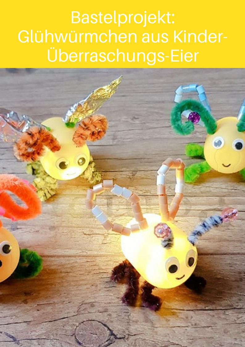 Witziges DIY-Projekt mit Kindern: Glühwürmchen aus Kinder-Überraschungseiern selber basteln