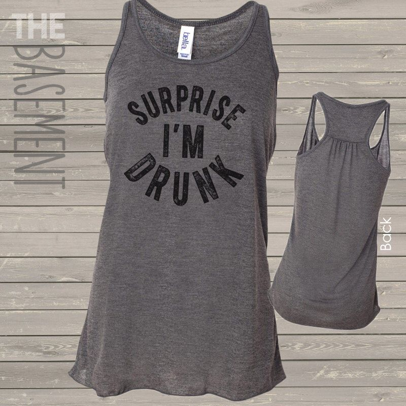8bf2287f3a4aad surprise i m drunk funny drinking shirt tank top - beer drinking shirts  flowy tank