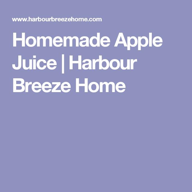 Homemade Apple Juice | Harbour Breeze Home