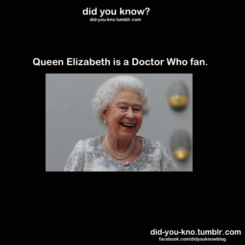 Queen Elizabeth is a Doctor Who fan. This is why I love the British. They have cool royalty and awesome tv shows.
