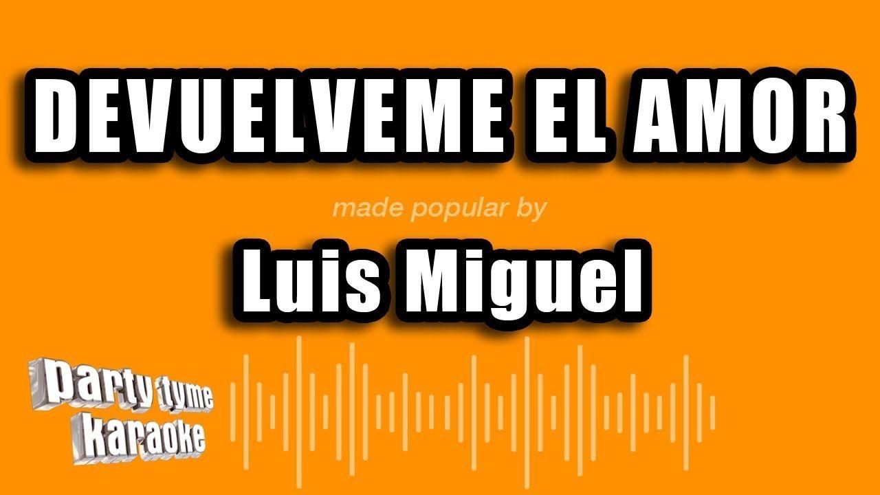 Luis Miguel Devuelveme El Amor Versión Karaoke Karaoke Amor Luis