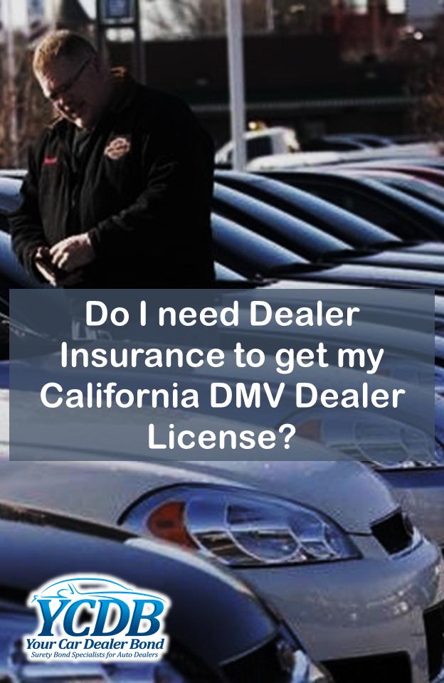 Do I Need Dealer Insurance To Get My California Dmv Dealer License