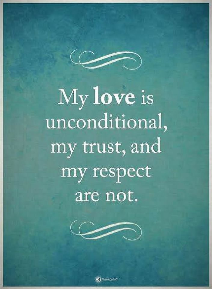 My love is unconditional, my trust and my respect are not. - Quotes