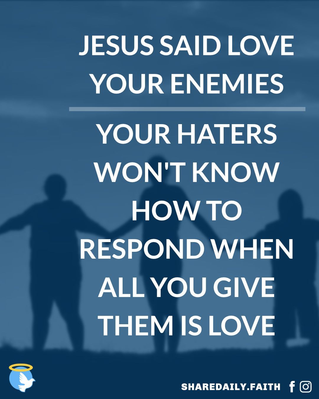 Jesus Said Love Your Enemies Your Haters Won T Know How To Respond When All You Give Them Is Love Jesus Quotes Say Love You Love Your Enemies