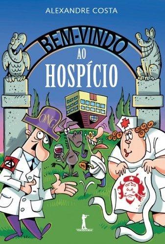 Bem Vindo Ao Hospicio Alexandre Costa Livros Em 2019 Livros