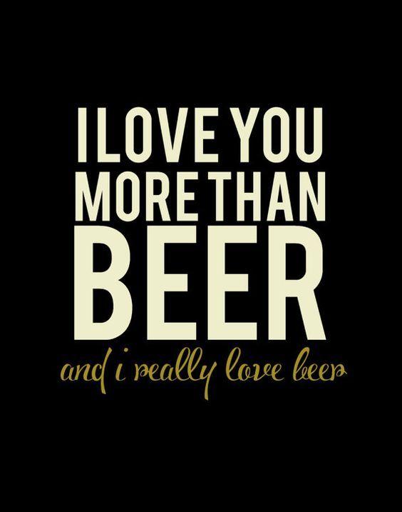 a83b1d5466e5d951c29e08b98e6c420e i love you more than beer beer cerveja mmmmm beer