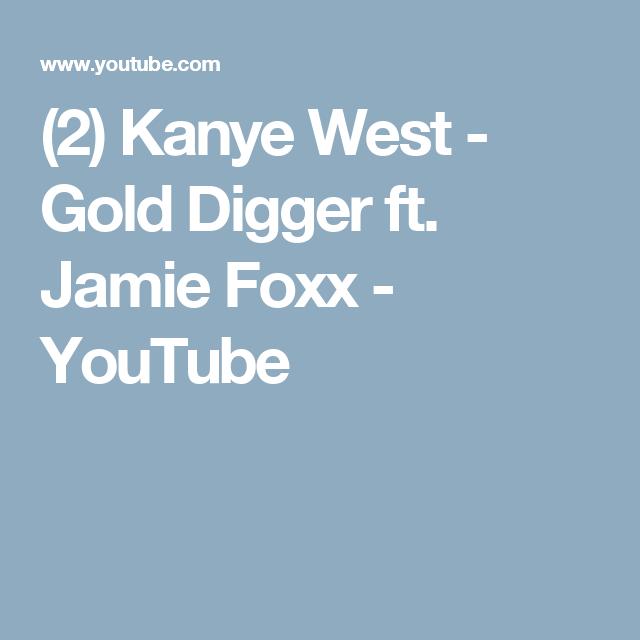2 Kanye West Gold Digger Ft Jamie Foxx Youtube Kanye West Gold Digger Gold Digger Kanye