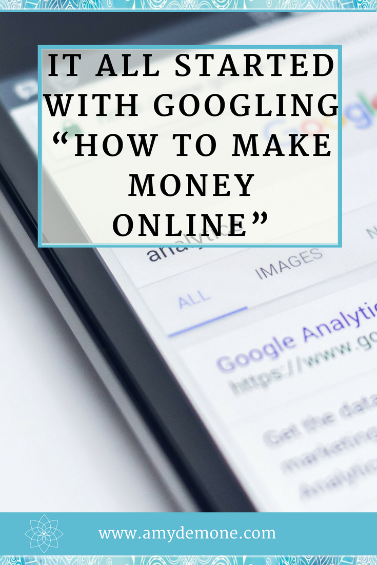It All Started With Googling How To Make Money Online Special