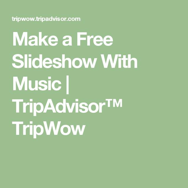 Make A Free Slideshow With Music Tripadvisor Tripwow Slideshow Music Trip Advisor Music