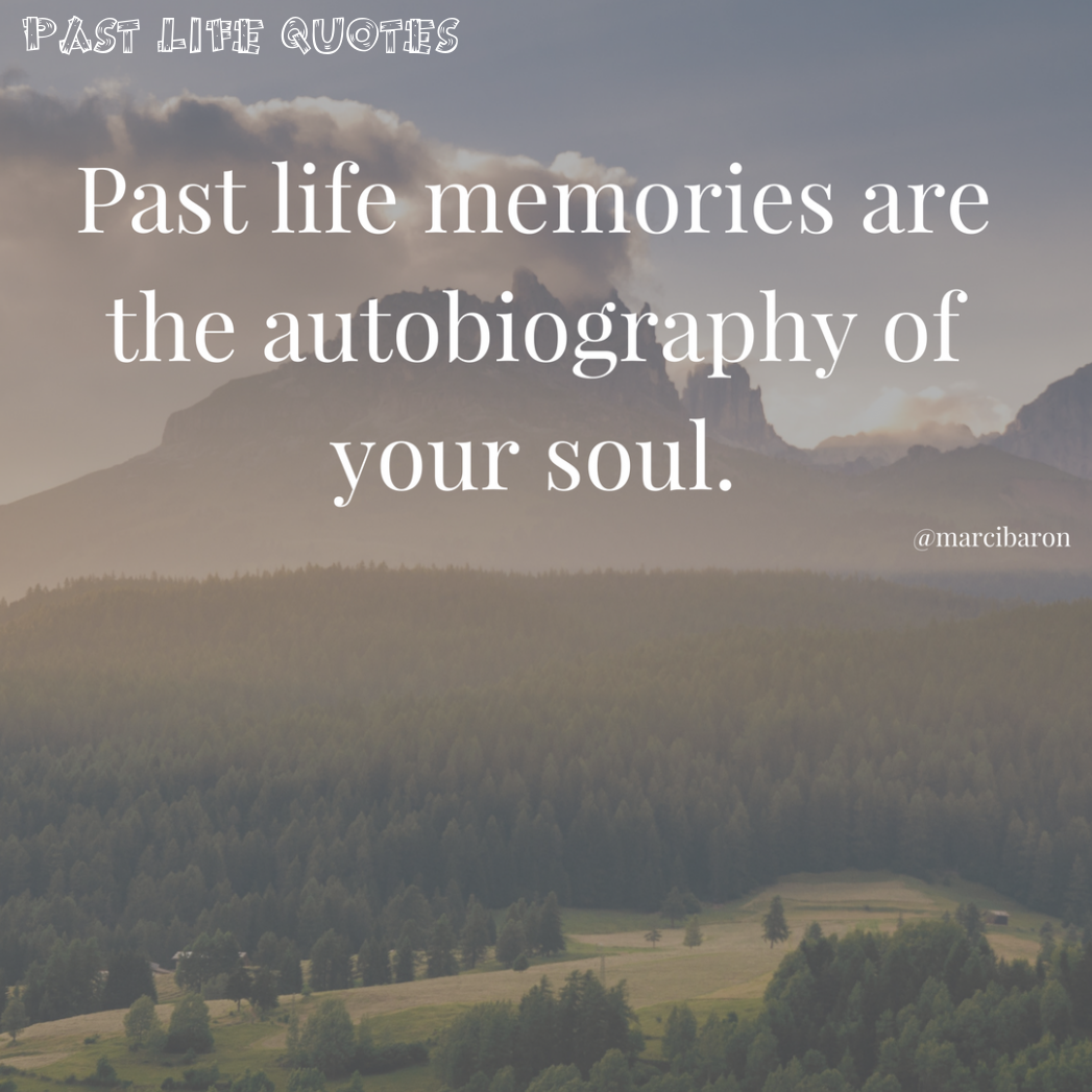 6 Past Life Quotes Past Life Past Life Memories Past Quotes