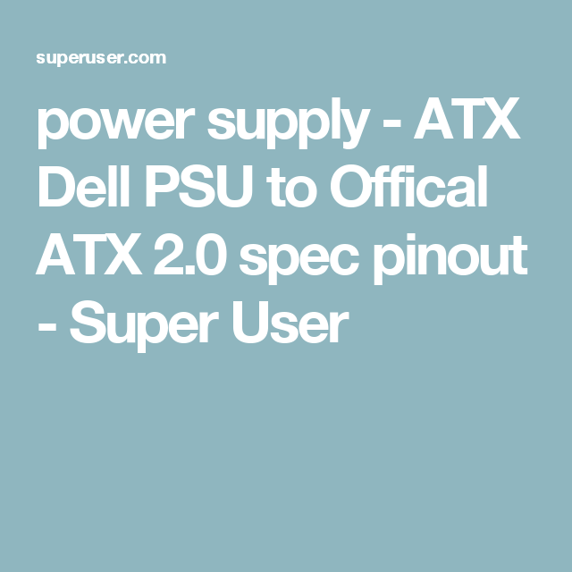 power supply - ATX Dell PSU to Offical ATX 2.0 spec pinout - Super ...