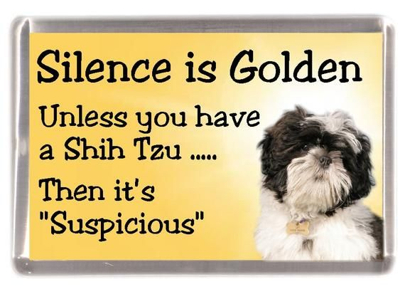 Shih Tzu dog Fridge Magnet – Silence is Golden unless you have a …