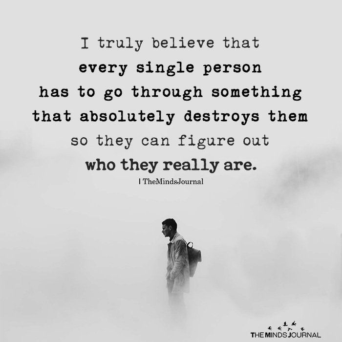 I Truly Believe That Every Single Person Has To Go Through Something