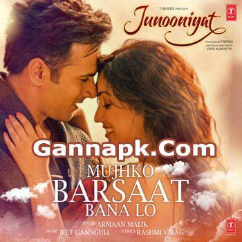 Mujhko Barsaat Bana Lo Junooniyat Mp3 Download Songs Pk Mp3 Song Download Mp3 Song Movie Songs