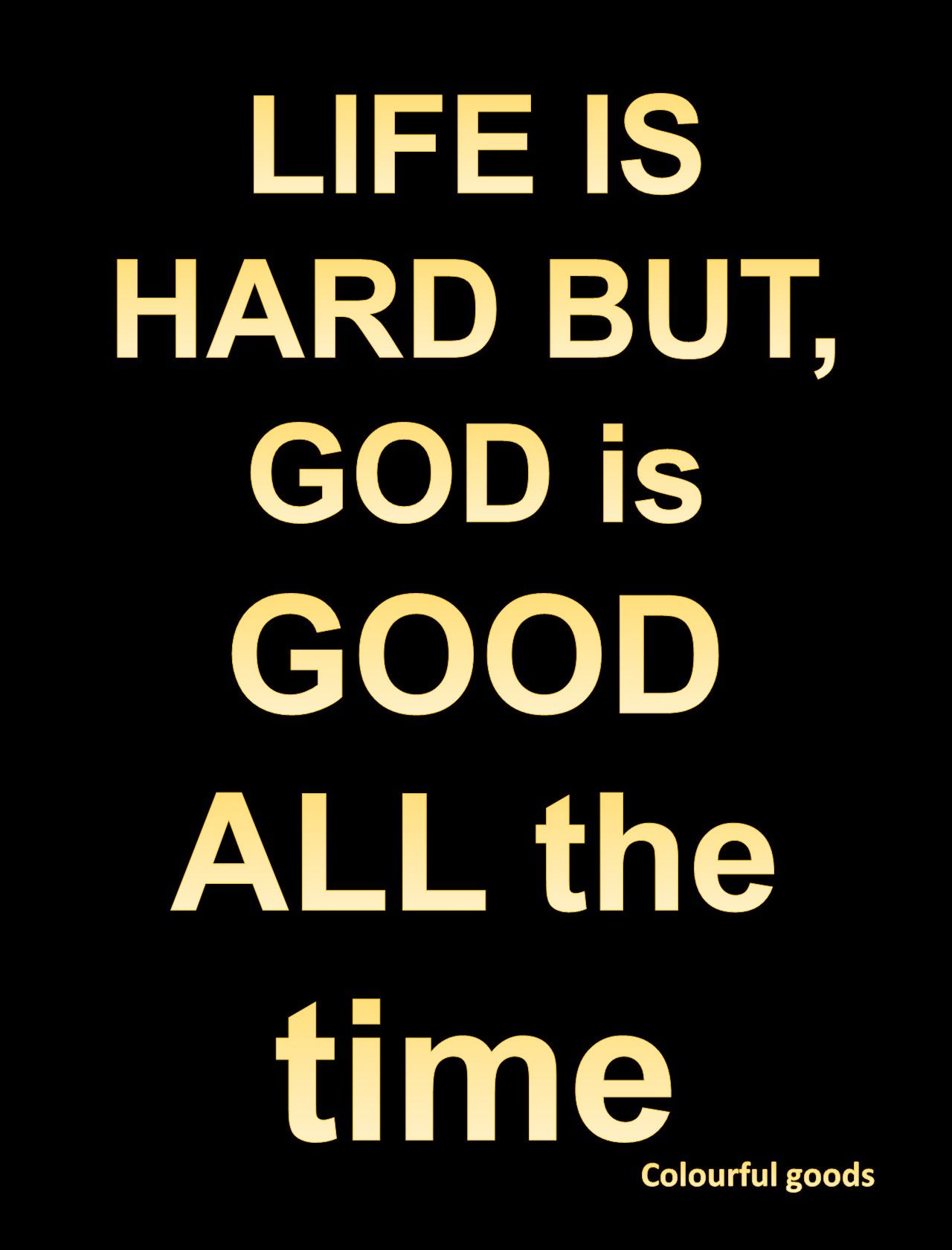 God Is Good God Is Good Quotes About God Life Is Hard