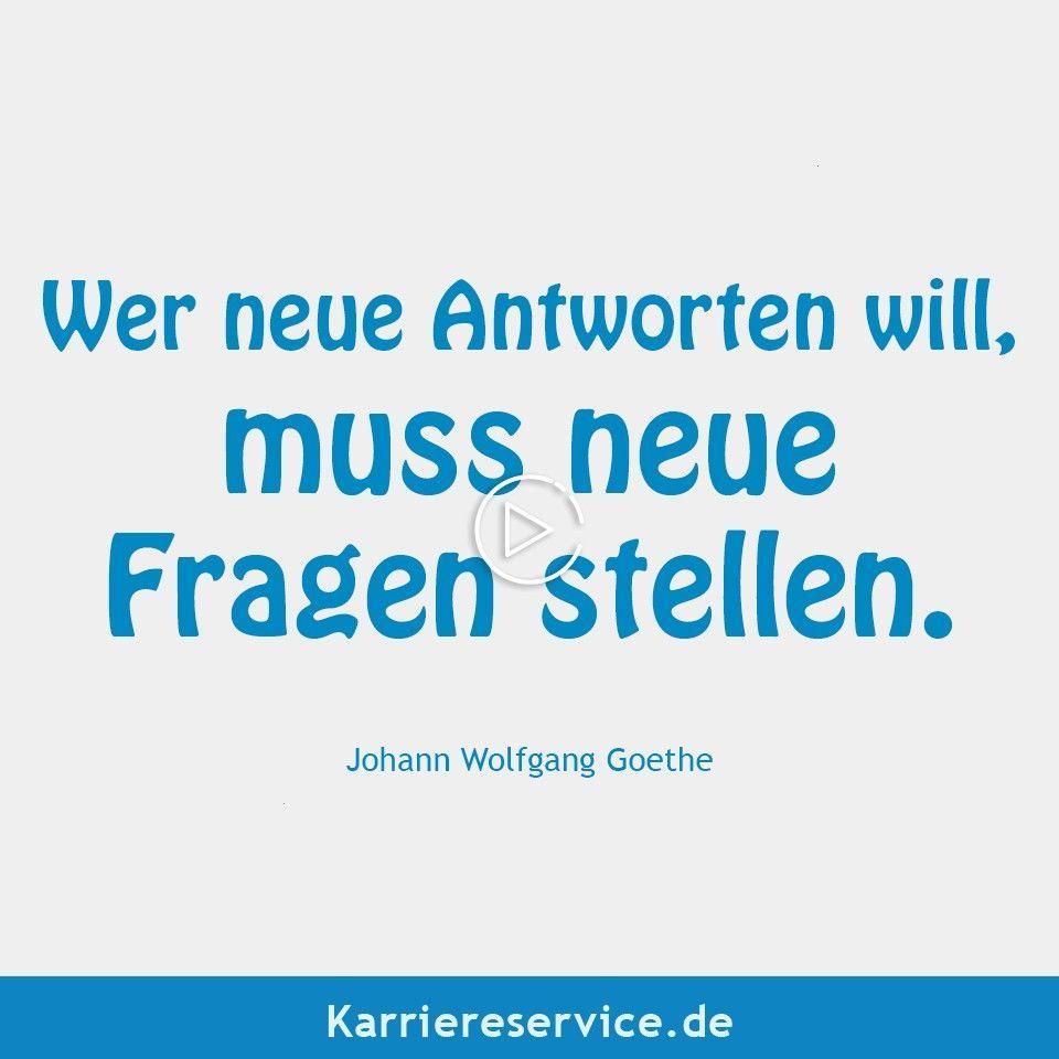 neue Antworten will muss neue Fragen stellen  Johann Wolfgang Goethe   Sprüche Zitate Spruch Redensart Lebensweisheit  spruch Lebensweisheiten  Zitate  Motivation un...