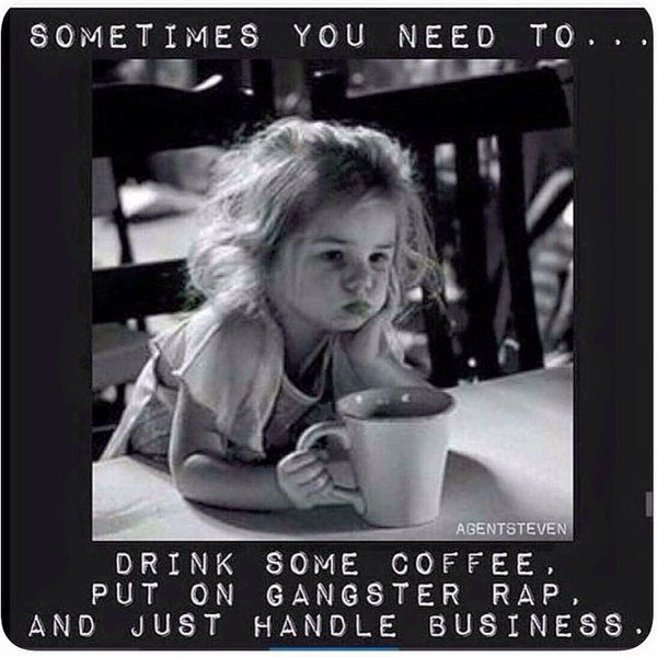 Yup Today Is One Of Those Days Monday Meme Coffee Motivation Gangster Rap Gangsta Rap Funny Quotes