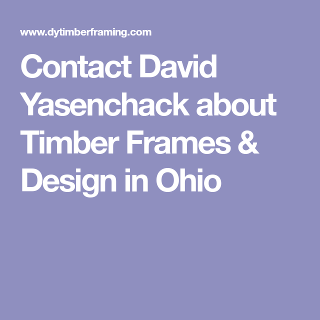 Contact David Yasenchack about Timber Frames & Design in Ohio