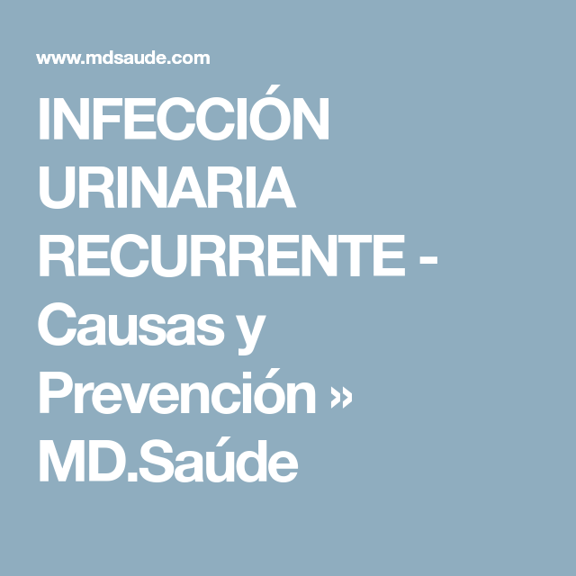 Causas de infeccion urinaria recurrente
