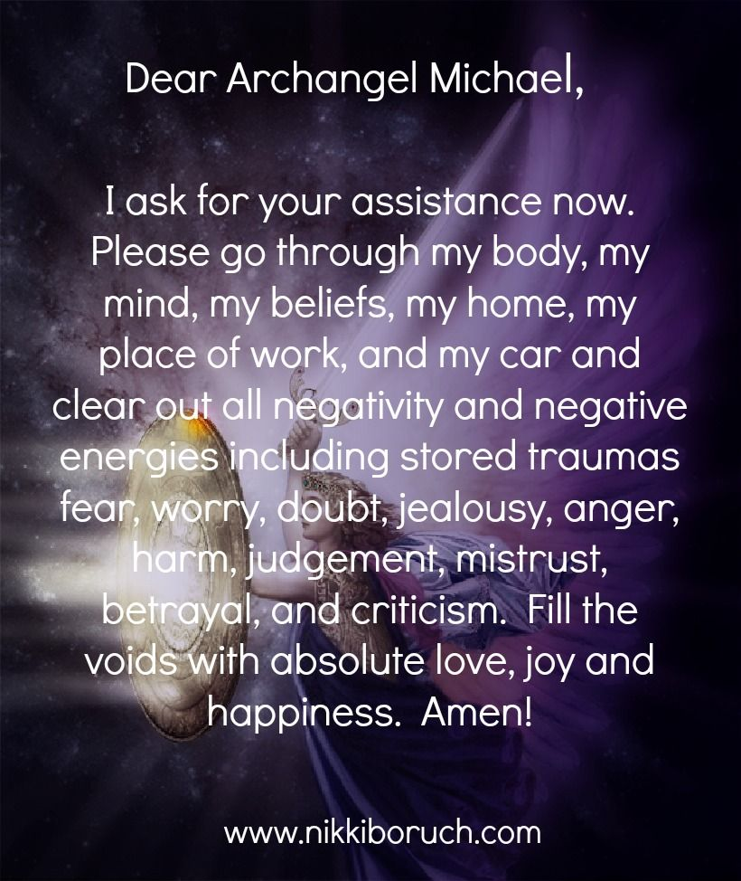 Dear Archangel Michael, I ask for your assistance now. Please go through my  body, my mind, my beliefs, my home, my place of work, and my car and clear  out ...