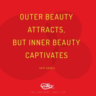 Outer beauty attracts but inner beauty captivates