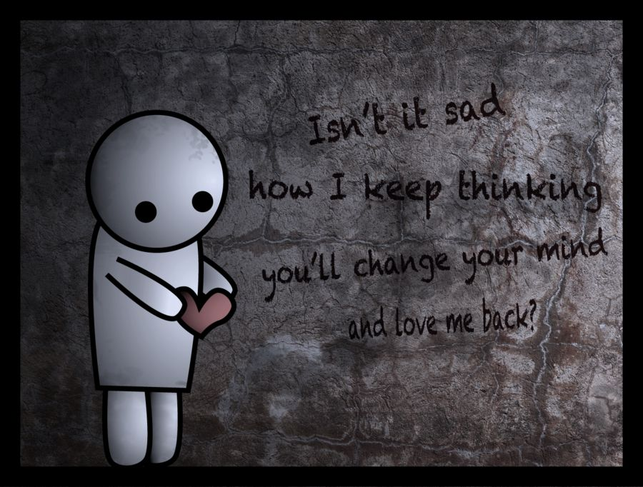 Isn't it sad that I keep thinking you will love me back? - sad emo drawing quote - broken down and sadness, depredation - all alone, lonely