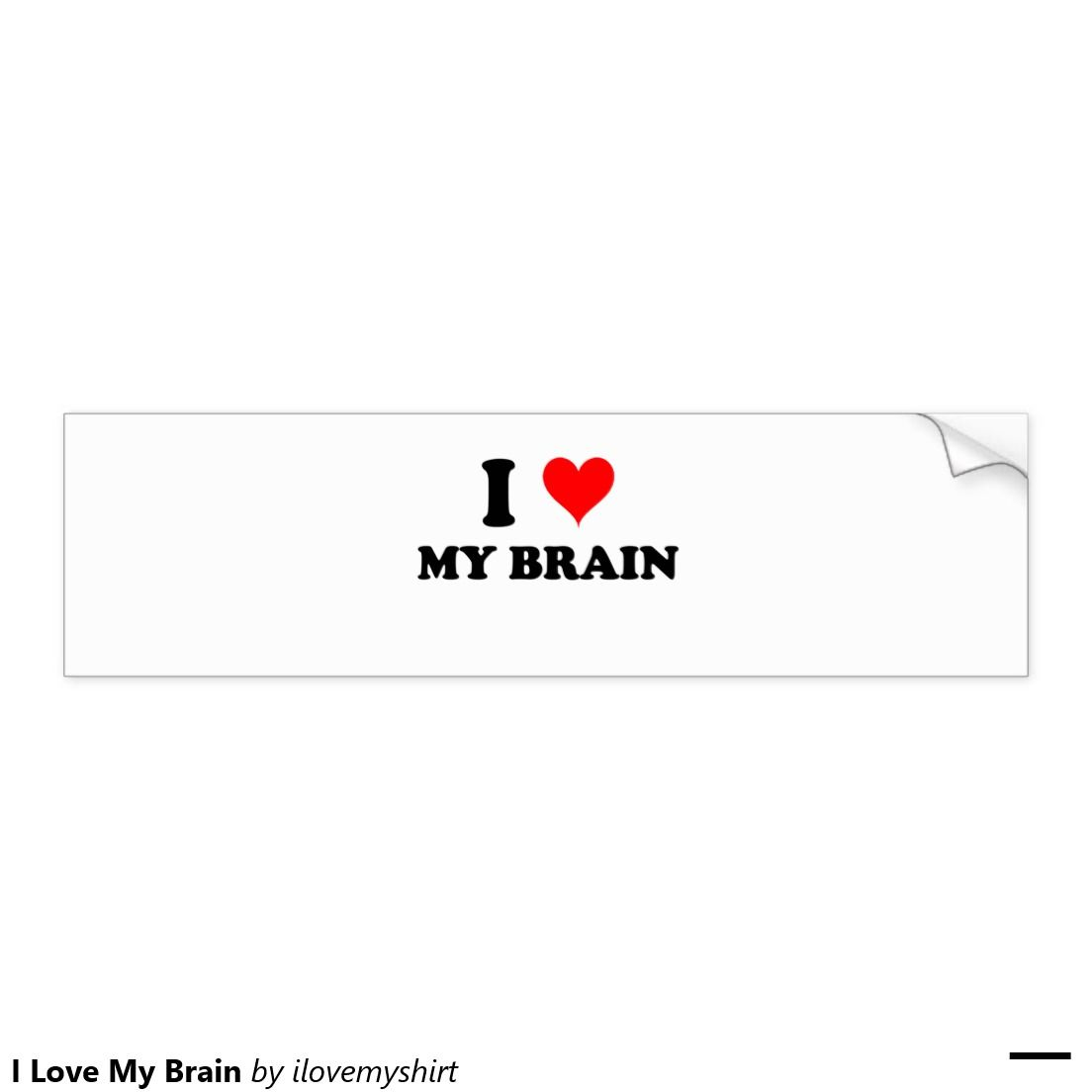 I Love My Brain Car Bumper Sticker