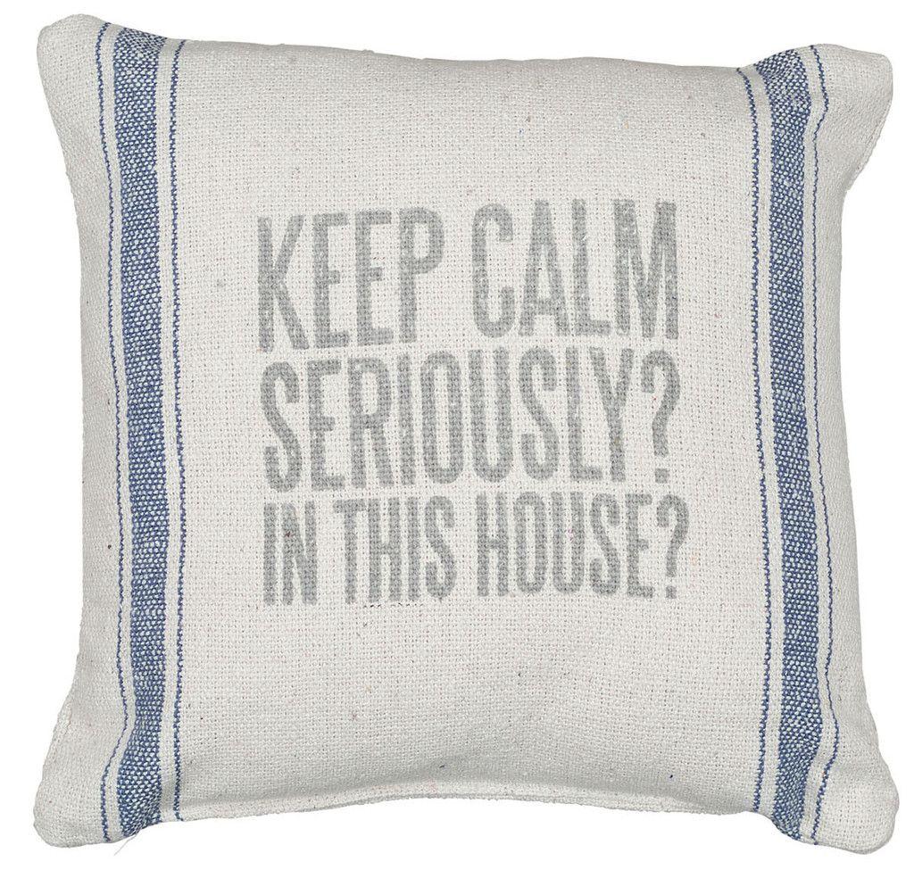 Keep Calm Seriously Throw Pillow