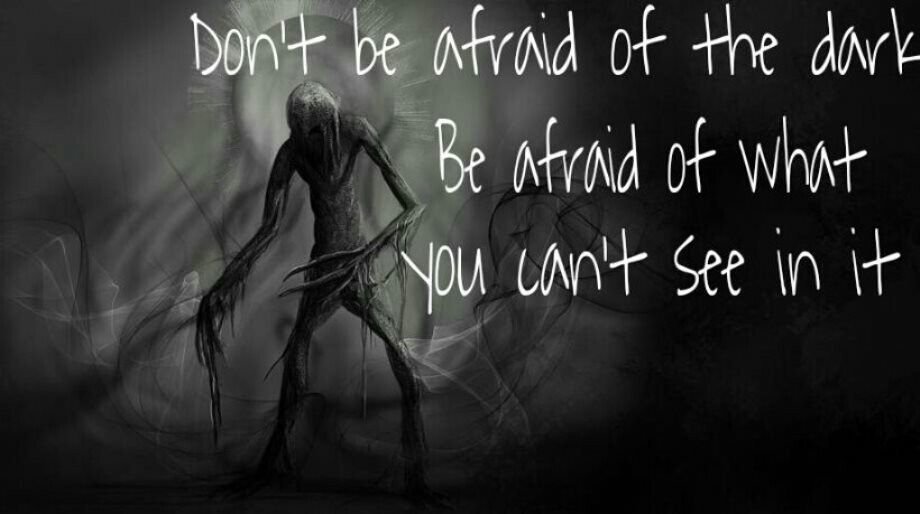 Dont be afraid of the dark be afraid of what you cant